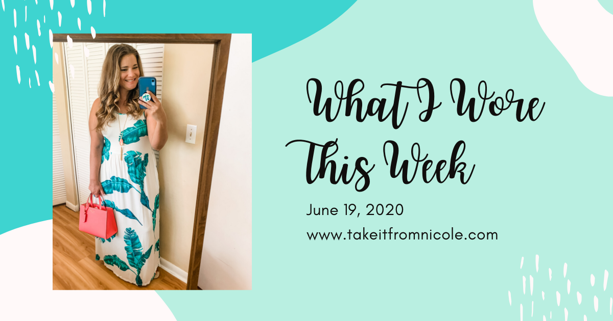 What I Wore This Week June 19, 2020